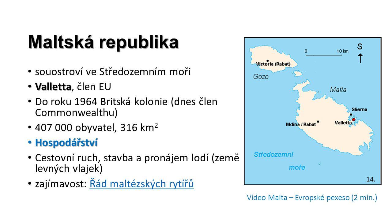 Maltská republika souostroví ve Středozemním moři Valletta Valletta, člen EU Do roku 1964 Britská kolonie (dnes člen Commonwealthu) 407 000 obyvatel,