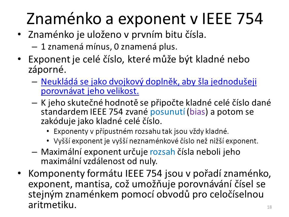 Znaménko a exponent v IEEE 754 Znaménko je uloženo v prvním bitu čísla. – 1 znamená mínus, 0 znamená plus. Exponent je celé číslo, které může být klad
