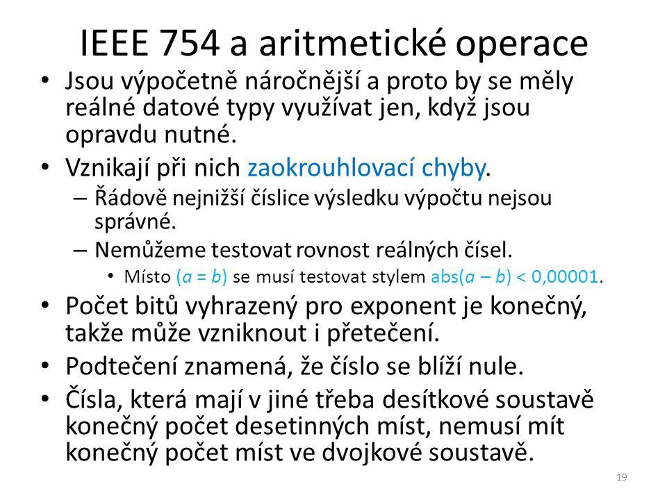 IEEE 754 a aritmetické operace Jsou výpočetně náročnější a proto by se měly reálné datové typy využívat jen, když jsou opravdu nutné. Vznikají při nic