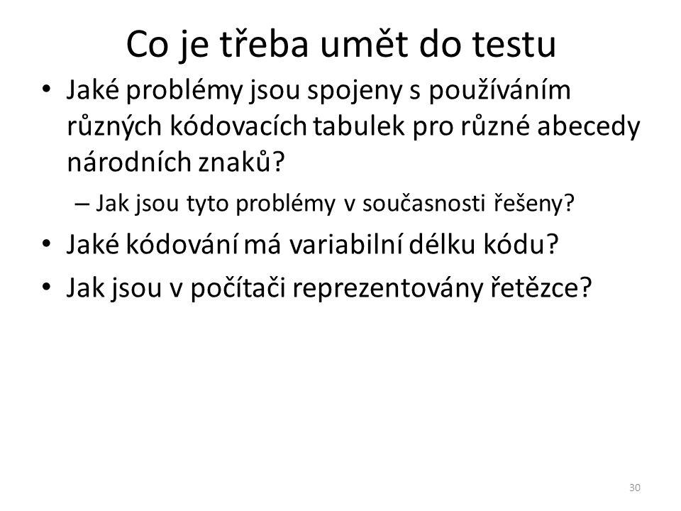 Co je třeba umět do testu Jaké problémy jsou spojeny s používáním různých kódovacích tabulek pro různé abecedy národních znaků? – Jak jsou tyto problé