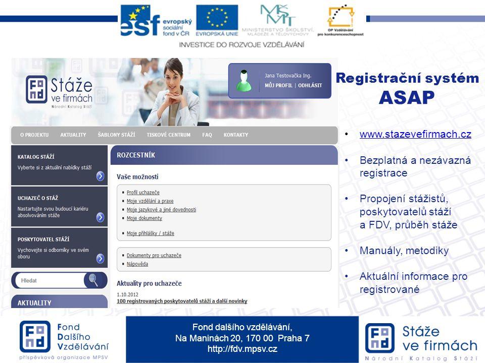Fond dalšího vzdělávání, Na Maninách 20, 170 00 Praha 7 http://fdv.mpsv.cz ASAP = agendový systém aktivit projektu Registrační systém ASAP www.stazeve
