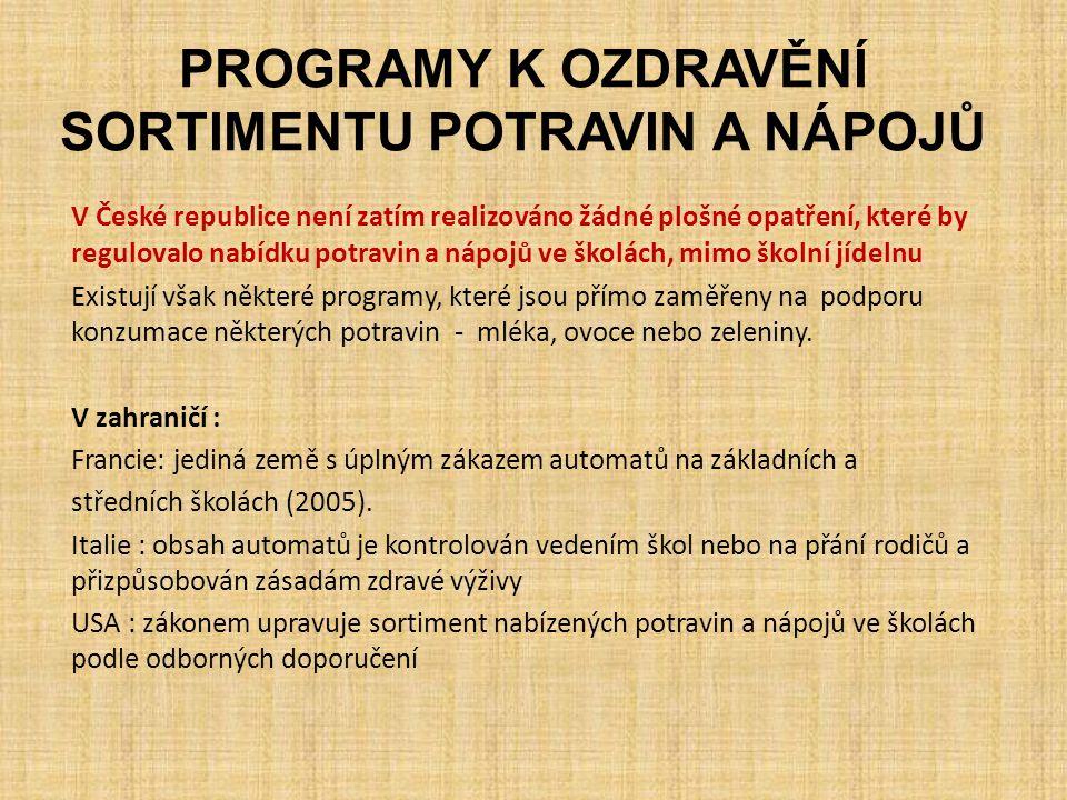 PROGRAMY K OZDRAVĚNÍ SORTIMENTU POTRAVIN A NÁPOJŮ V České republice není zatím realizováno žádné plošné opatření, které by regulovalo nabídku potravin