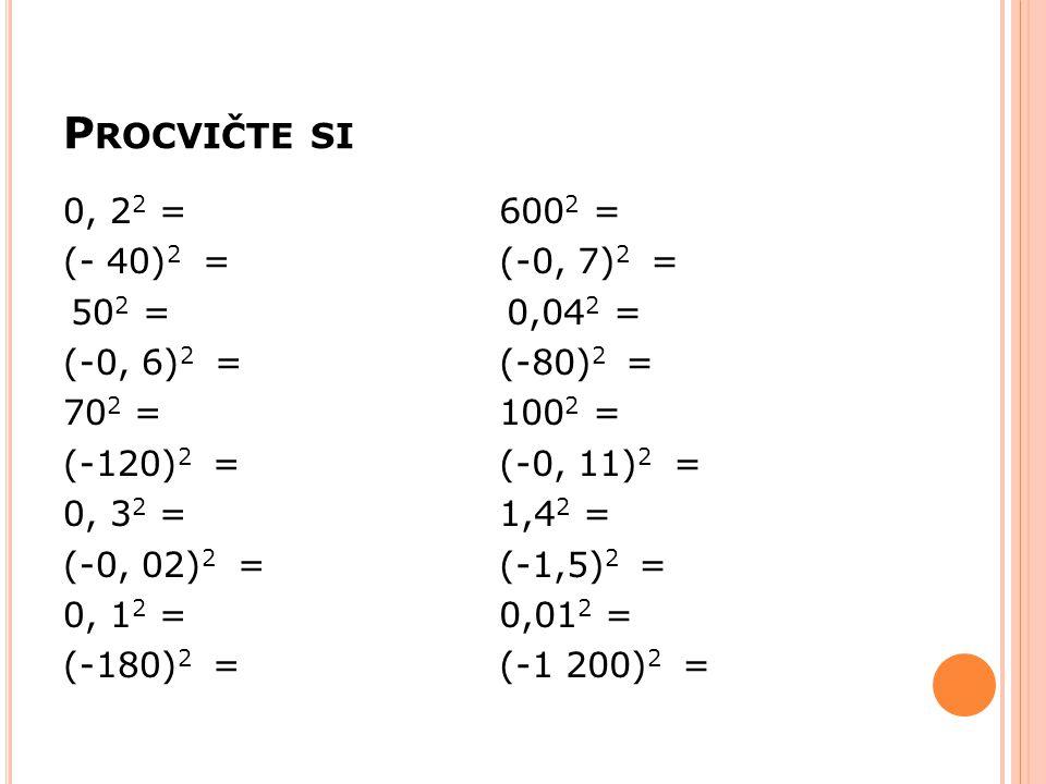 P ROCVIČTE SI 0, 2 2 = (- 40) 2 = 50 2 = (-0, 6) 2 = 70 2 = (-120) 2 = 0, 3 2 = (-0, 02) 2 = 0, 1 2 = (-180) 2 = 600 2 = (-0, 7) 2 = 0,04 2 = (-80) 2