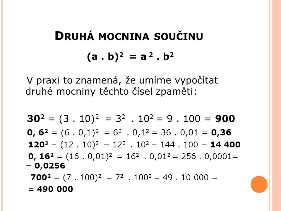 D RUHÁ MOCNINA SOUČINU (a. b) 2 = a 2. b 2 V praxi to znamená, že umíme vypočítat druhé mocniny těchto čísel zpaměti: 30 2 = (3. 10) 2 = 3 2. 10 2 = 9