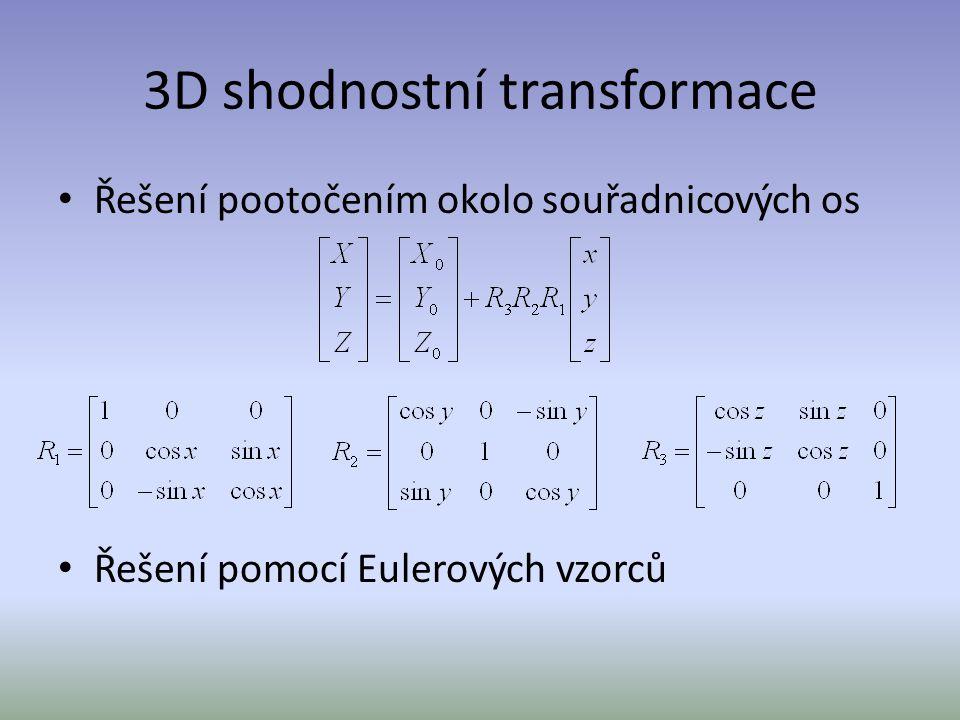 Podobnostní transformace Zachovává tvar obrazů 4 transformační parametry: - 2 posuny - úhel pootočení - měřítkový faktor Pro výpočet parametrů je nutné znát alespoň 2 IB v rovině a 3 v prostoru