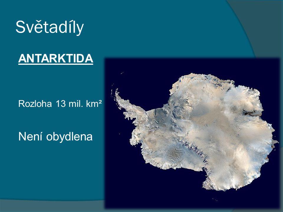 Světadíly ANTARKTIDA Rozloha 13 mil. km² Není obydlena