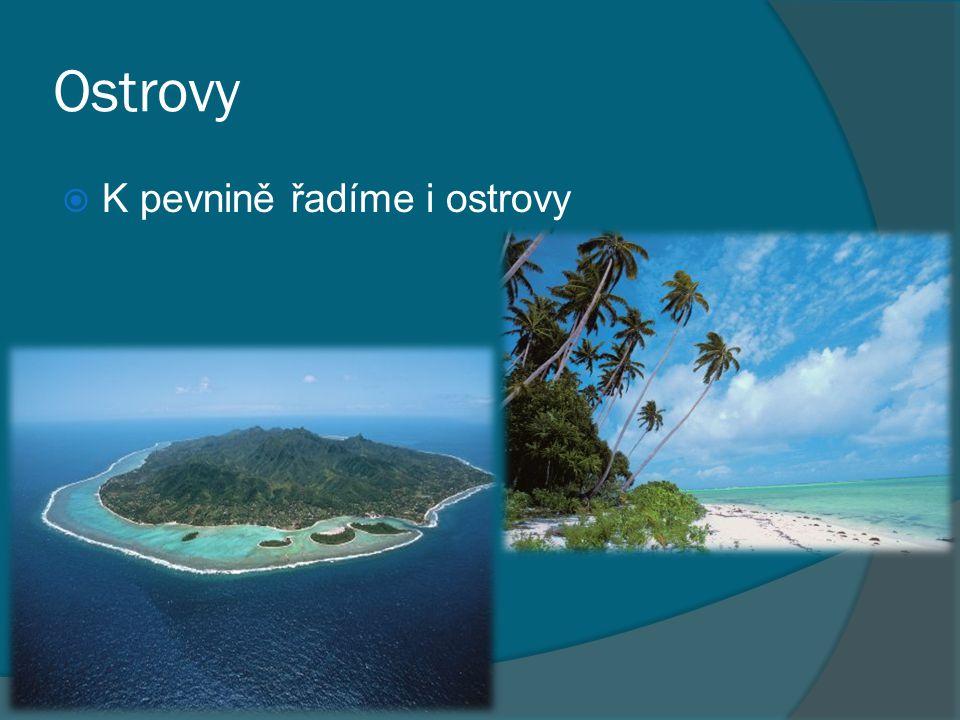 Ostrovy  K pevnině řadíme i ostrovy