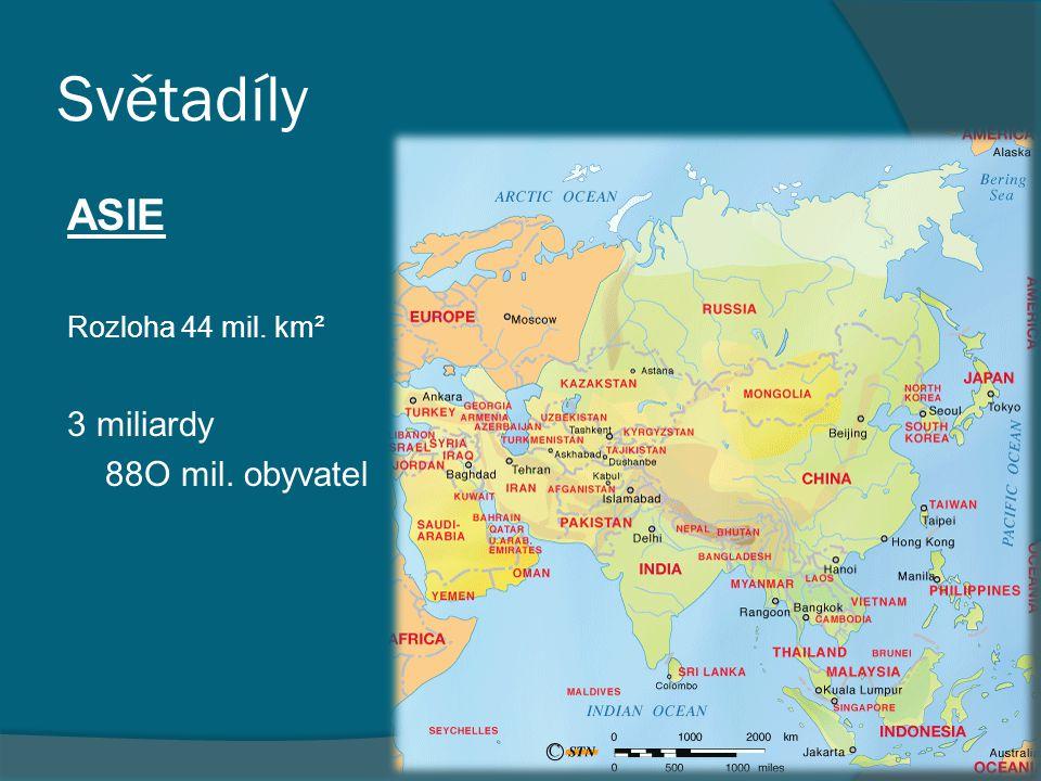 Světadíly ASIE Rozloha 44 mil. km² 3 miliardy 88O mil. obyvatel