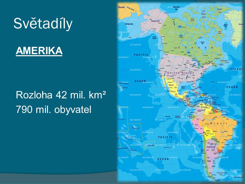 Světadíly AMERIKA Rozloha 42 mil. km² 790 mil. obyvatel