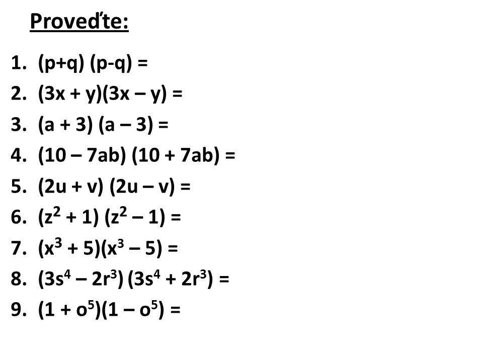 Proveďte: 1.(p+q) (p-q) = 2.(3x + y)(3x – y) = 3.(a + 3) (a – 3) = 4.(10 – 7ab) (10 + 7ab) = 5.(2u + v) (2u – v) = 6.(z 2 + 1) (z 2 – 1) = 7.(x 3 + 5)