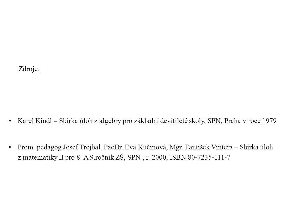 Zdroje: Karel Kindl – Sbírka úloh z algebry pro základní devítileté školy, SPN, Praha v roce 1979 Prom. pedagog Josef Trejbal, PaeDr. Eva Kučinová, Mg