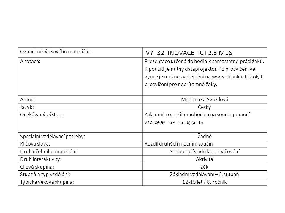 Označení výukového materiálu: VY_32_INOVACE_ICT 2.3 M16 Anotace: Prezentace určená do hodin k samostatné práci žáků. K použití je nutný dataprojektor.