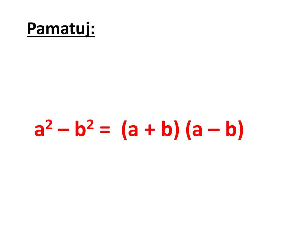 Rozlož na součin: 1.a 2 – 100 = 2.25 – b 2 = 3.c 2 d 2 – e 2 = 4.1 – 100c 4 = 5.9n 2 – 64m 2 = 6.– 100a 2 + 36b 2 = 7.– 121 + r 2 = 8.0,04e 2 – 0,09f 2 = 9.25x 4 y 6 – 144x 6 y 4 = 10.