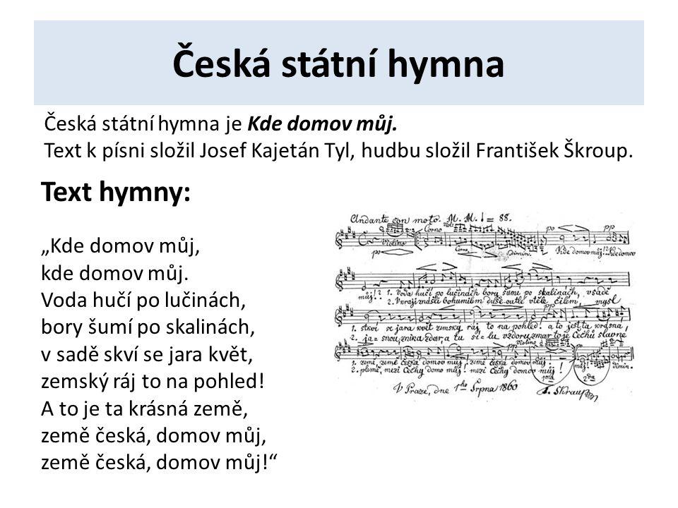 """Česká státní hymna Text hymny: """"Kde domov můj, kde domov můj."""