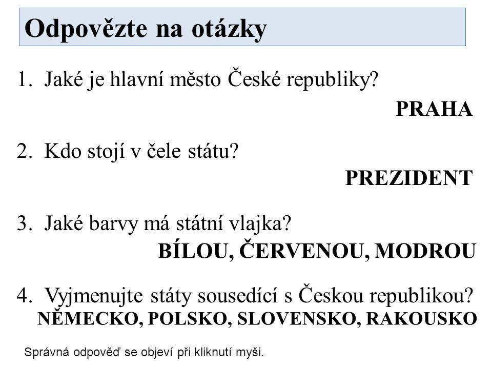 1.Jaké je hlavní město České republiky.2.Kdo stojí v čele státu.