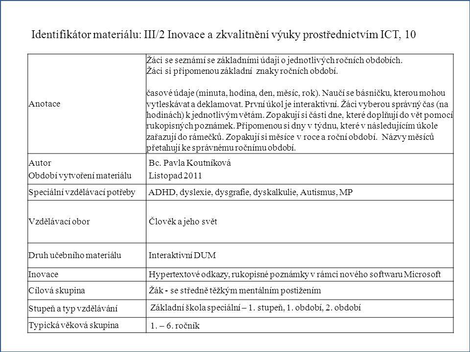 Identifikátor materiálu: III/2 Inovace a zkvalitnění výuky prostřednictvím ICT, 10 Anotace Žáci se seznámí se základními údaji o jednotlivých ročních obdobích.