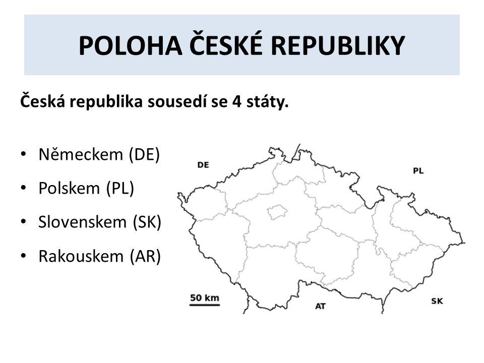 POLOHA ČESKÉ REPUBLIKY Česká republika sousedí se 4 státy.