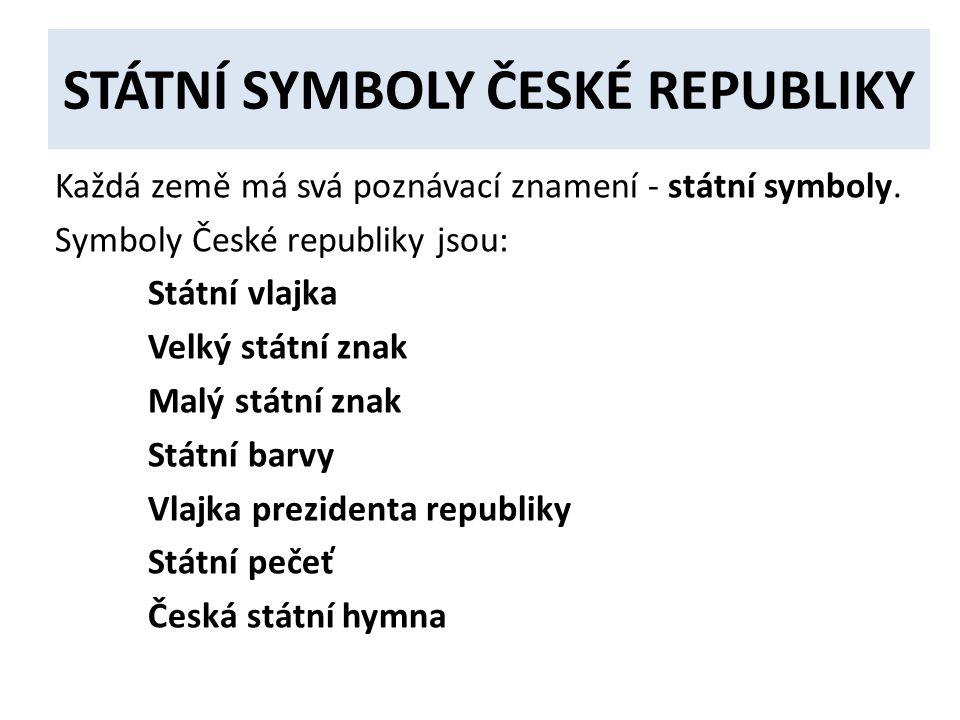 STÁTNÍ SYMBOLY ČESKÉ REPUBLIKY Každá země má svá poznávací znamení - státní symboly.