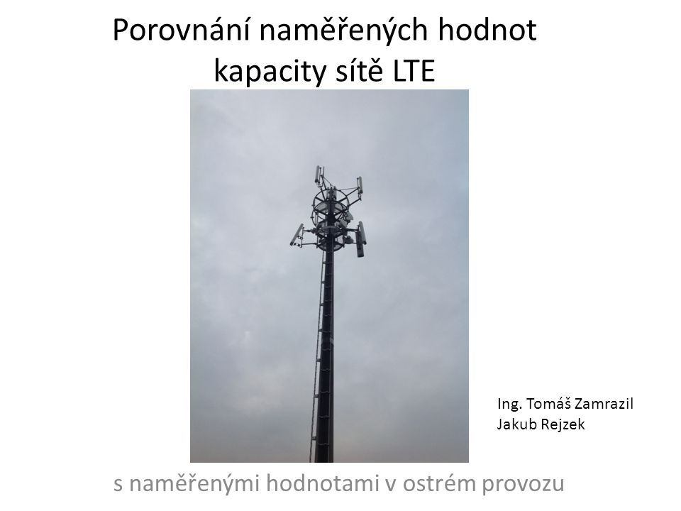 s naměřenými hodnotami v ostrém provozu Porovnání naměřených hodnot kapacity sítě LTE Ing.