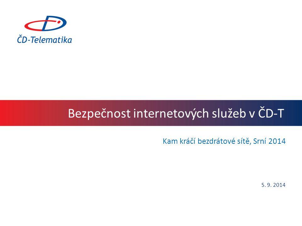 Bezpečnost internetových služeb v ČD-T Kam kráčí bezdrátové sítě, Srní 2014 5. 9. 2014