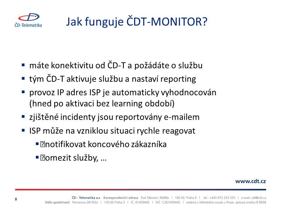 Jak funguje ČDT-MONITOR? 8  máte konektivitu od ČD‐T a požádáte o službu  tým ČD‐T aktivuje službu a nastaví reporting  provoz IP adres ISP je auto