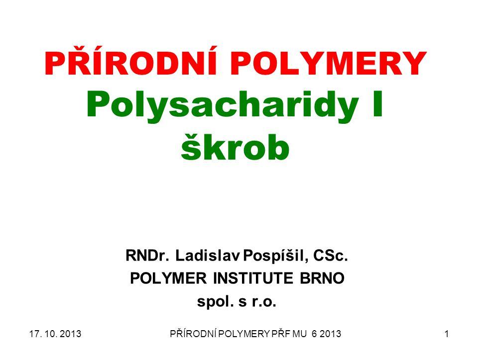 PŘÍRODNÍ POLYMERY PŘF MU 6 20131 PŘÍRODNÍ POLYMERY Polysacharidy I škrob RNDr.