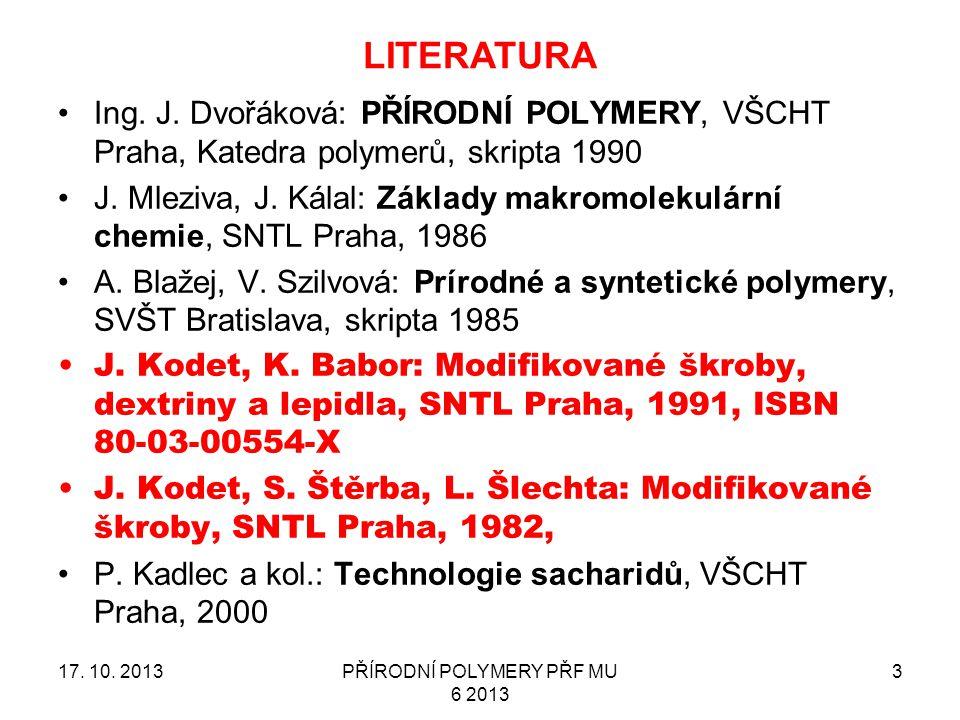 LITERATURA Ing.J. Dvořáková: PŘÍRODNÍ POLYMERY, VŠCHT Praha, Katedra polymerů, skripta 1990 J.