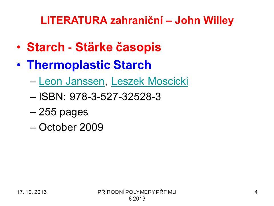 LITERATURA zahraniční – John Willey Starch ‐ Stärke časopis Thermoplastic Starch –Leon Janssen, Leszek MoscickiLeon JanssenLeszek Moscicki –ISBN: 978-3-527-32528-3 –255 pages –October 2009 17.