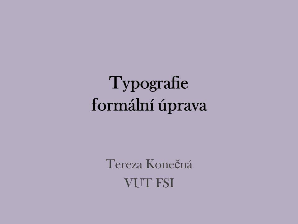 Typografie formální úprava Tereza Kone č ná VUT FSI