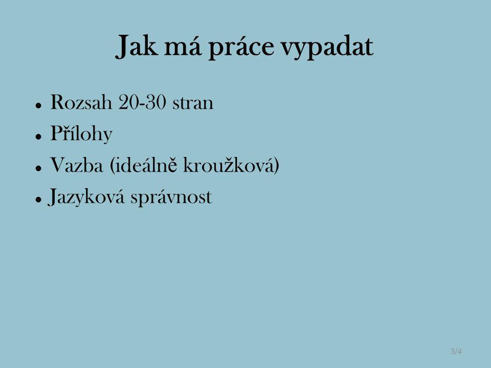 Rozsah 20-30 stran P ř ílohy Vazba (ideáln ě krou ž ková) Jazyková správnost 3/4 Jak má práce vypadat