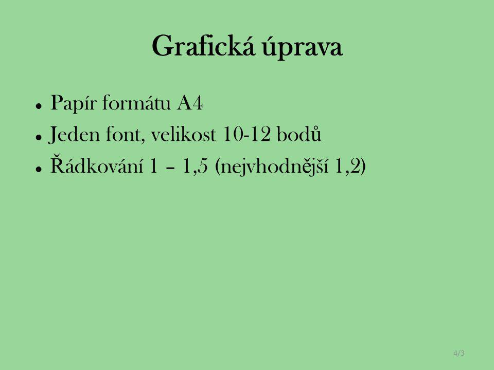 Papír formátu A4 Jeden font, velikost 10-12 bod ů Ř ádkování 1 – 1,5 (nejvhodn ě jší 1,2) 4/3 Grafická úprava