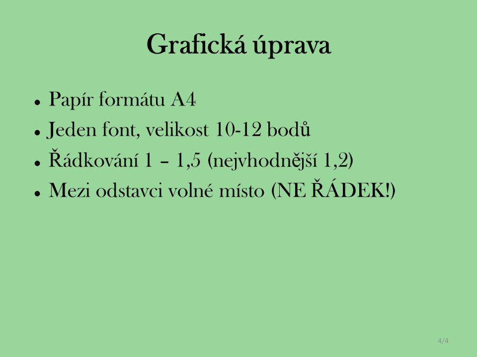 Papír formátu A4 Jeden font, velikost 10-12 bod ů Ř ádkování 1 – 1,5 (nejvhodn ě jší 1,2) Mezi odstavci volné místo (NE Ř ÁDEK!) 4/4 Grafická úprava