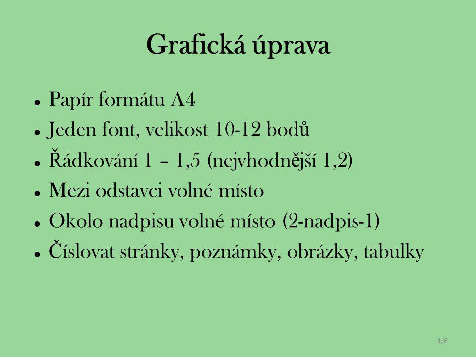 Papír formátu A4 Jeden font, velikost 10-12 bod ů Ř ádkování 1 – 1,5 (nejvhodn ě jší 1,2) Mezi odstavci volné místo Okolo nadpisu volné místo (2-nadpi