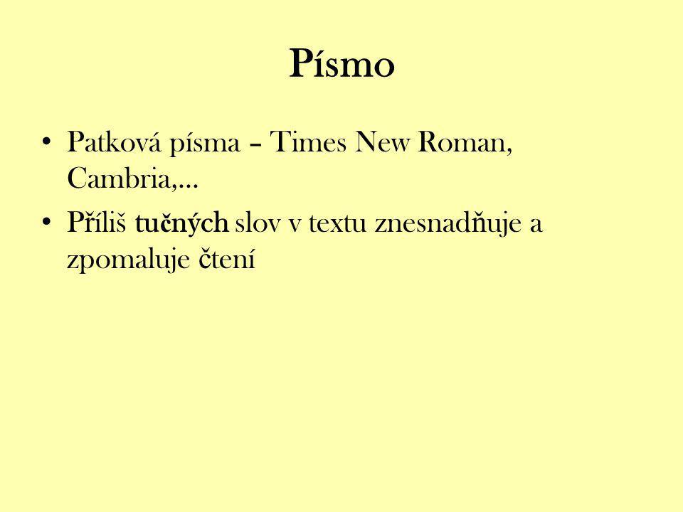 Písmo Patková písma – Times New Roman, Cambria,... P ř íliš tu č ných slov v textu znesnad ň uje a zpomaluje č tení