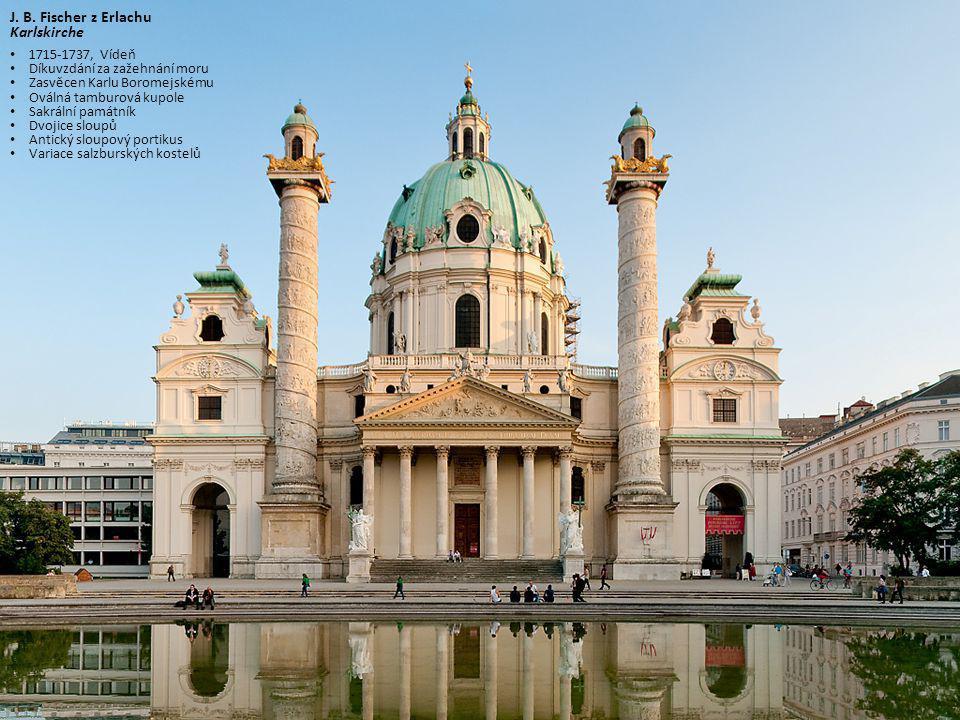 J. B. Fischer z Erlachu Karlskirche 1715-1737, Vídeň Díkuvzdání za zažehnání moru Zasvěcen Karlu Boromejskému Oválná tamburová kupole Sakrální památní