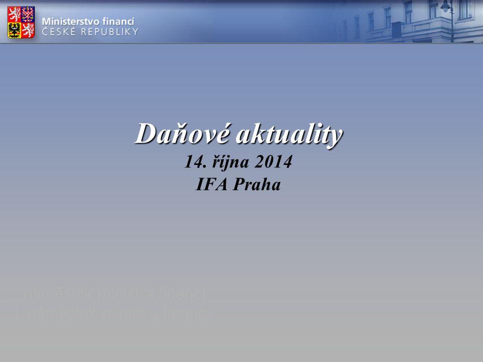 Daňové aktuality Daňové aktuality 14. října 2014 IFA Praha. náměstek ministra financí I. náměstek ministra financí