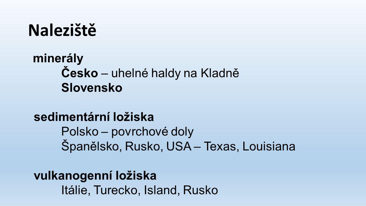 Naleziště minerály Česko – uhelné haldy na Kladně Slovensko sedimentární ložiska Polsko – povrchové doly Španělsko, Rusko, USA – Texas, Louisiana vulk