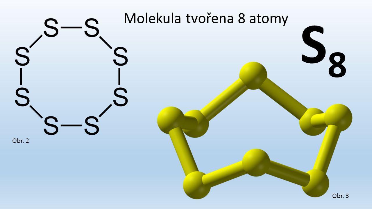 Obr. 2 Obr. 3 Molekula tvořena 8 atomy S8S8