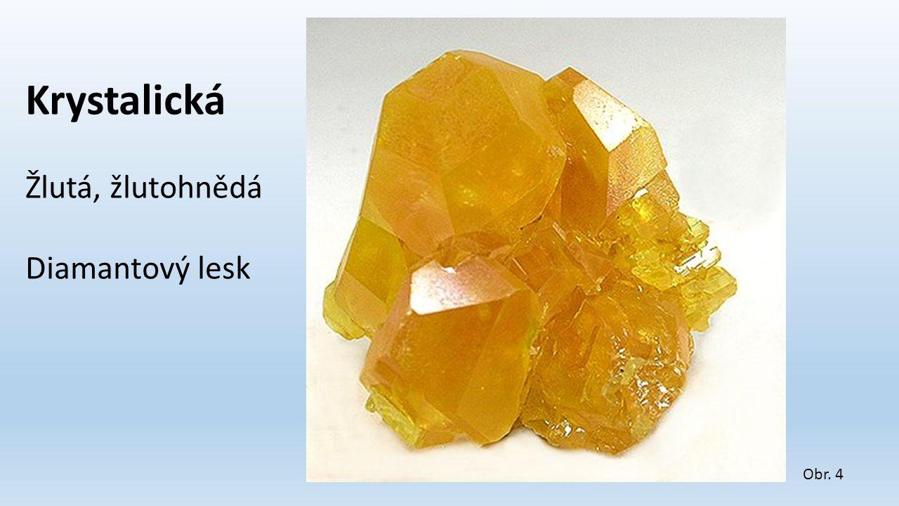 Obr. 4 Krystalická Žlutá, žlutohnědá Diamantový lesk