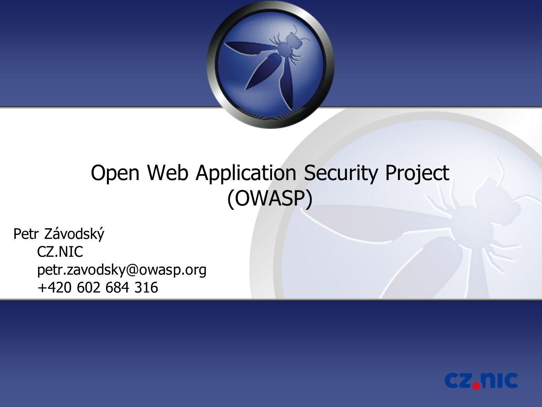 Open Web Application Security Project (OWASP) Petr Závodský CZ.NIC petr.zavodsky@owasp.org +420 602 684 316
