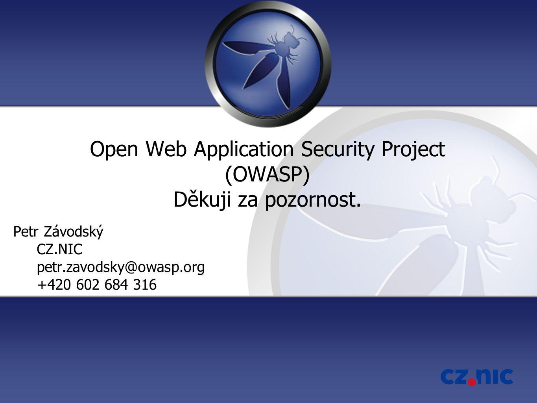 Open Web Application Security Project (OWASP) Děkuji za pozornost. Petr Závodský CZ.NIC petr.zavodsky@owasp.org +420 602 684 316