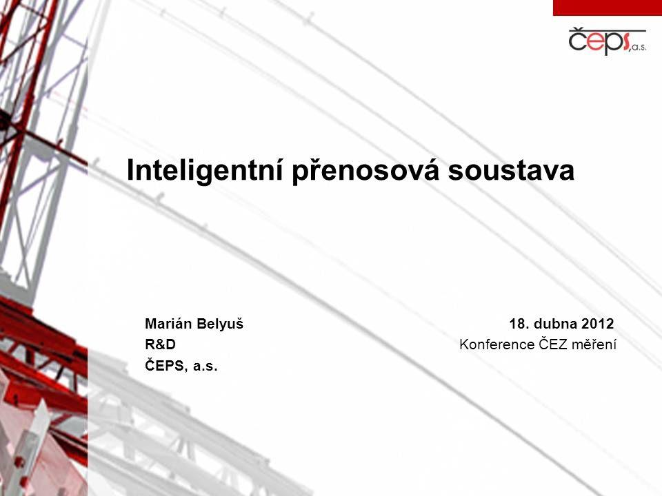 Inteligentní přenosová soustava Marián Belyuš18. dubna 2012 R&D Konference ČEZ měření ČEPS, a.s.