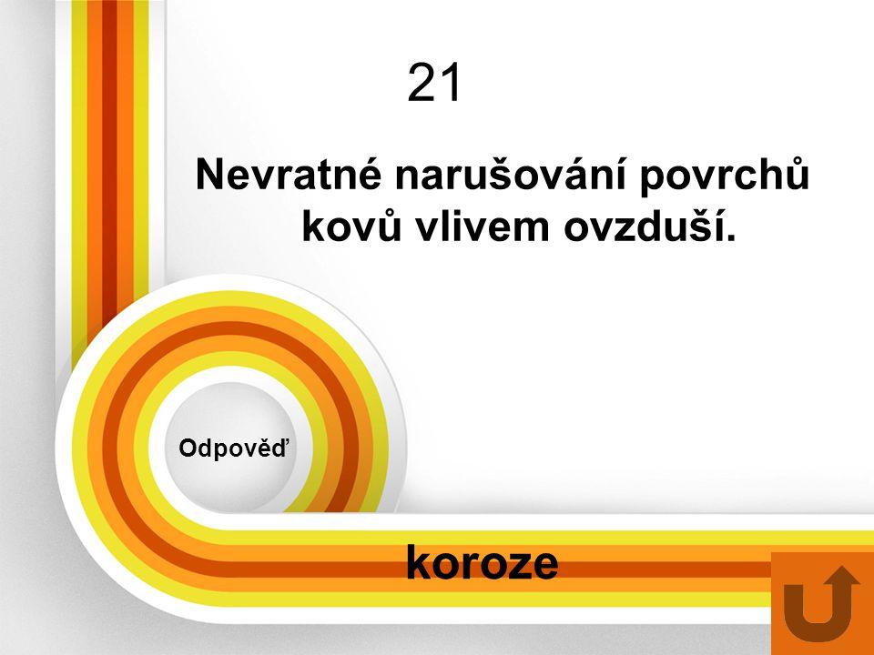 21 Odpověď koroze Nevratné narušování povrchů kovů vlivem ovzduší.
