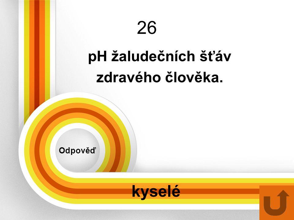 26 Odpověď kyselé pH žaludečních šťáv zdravého člověka.