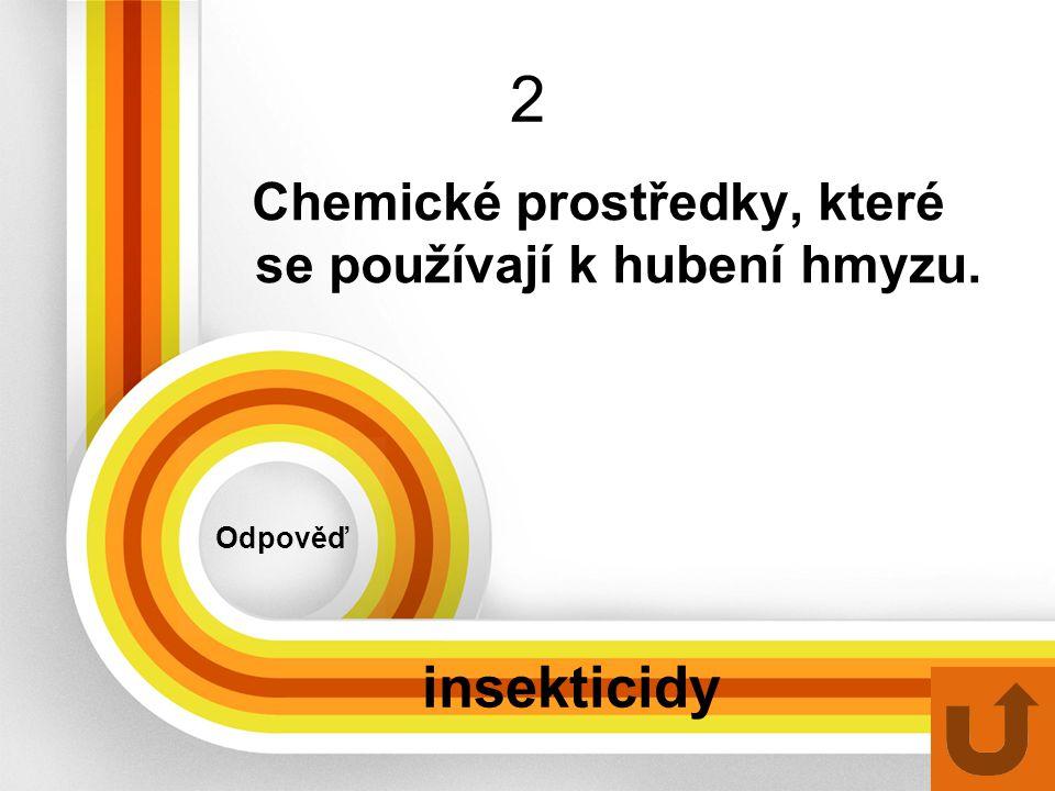 2 Chemické prostředky, které se používají k hubení hmyzu. Odpověď insekticidy