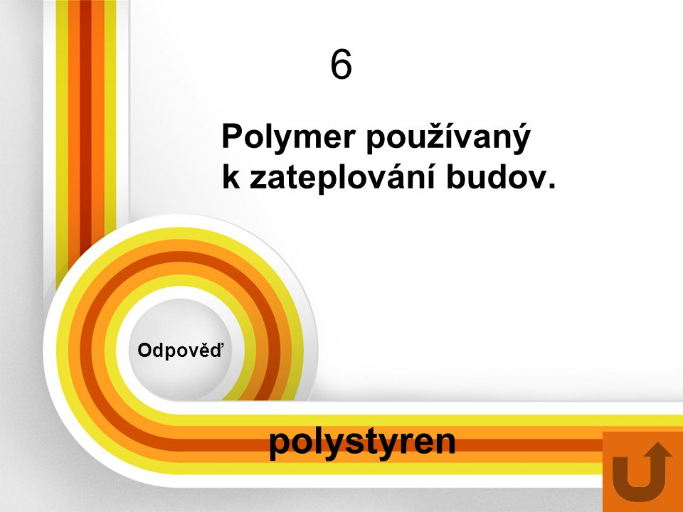 6 Polymer používaný k zateplování budov. Odpověď polystyren