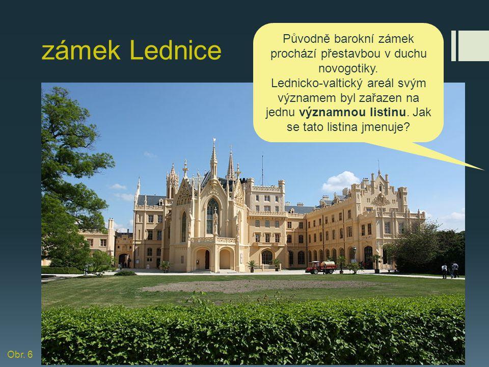 zámek Lednice Původně barokní zámek prochází přestavbou v duchu novogotiky. Lednicko-valtický areál svým významem byl zařazen na jednu významnou listi