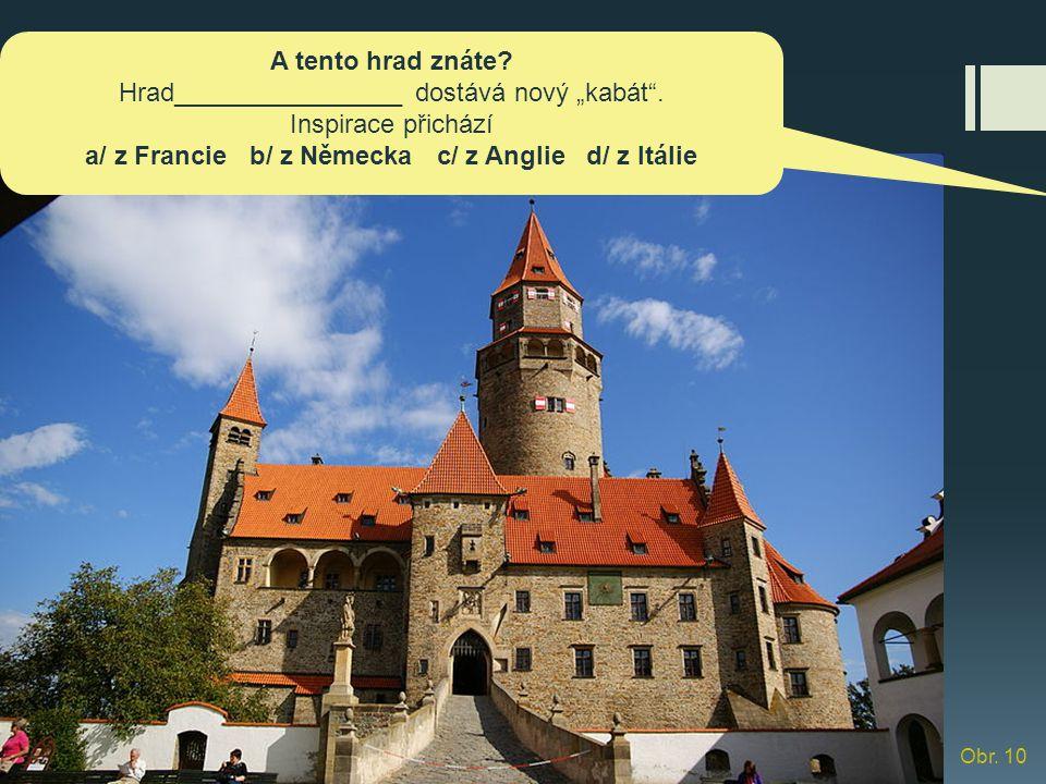 """A tento hrad znáte? Hrad________________ dostává nový """"kabát"""". Inspirace přichází a/ z Francie b/ z Německa c/ z Anglie d/ z Itálie Obr. 10"""