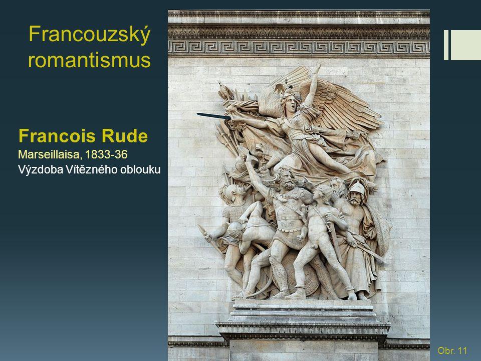 Francouzský romantismus Francois Rude Marseillaisa, 1833-36 Výzdoba Vítězného oblouku Obr. 11