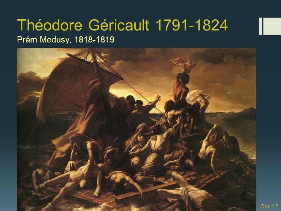 Théodore Géricault 1791-1824 Prám Medusy, 1818-1819 Obr. 12